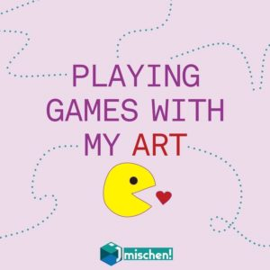 Playing Games With My Art